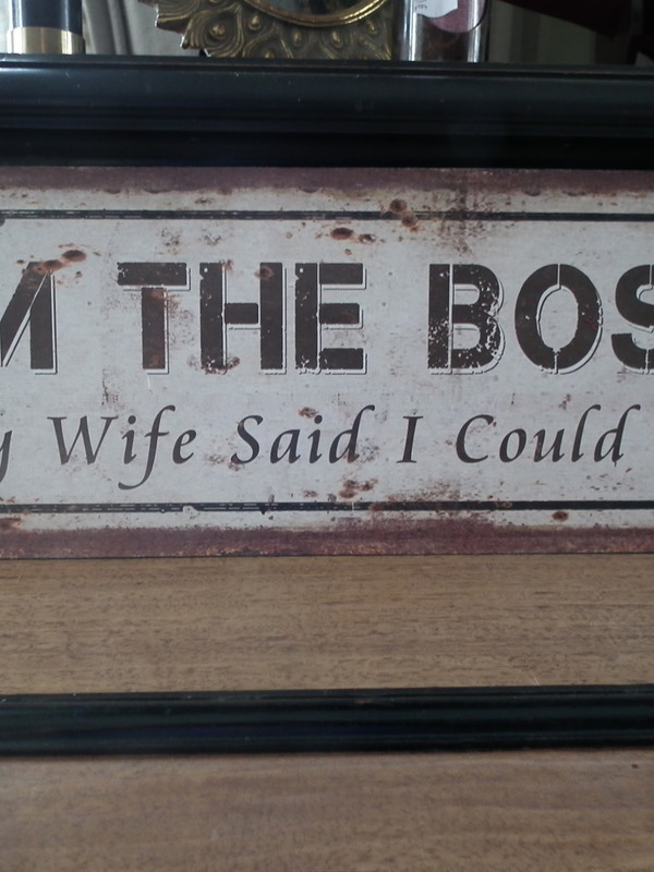Tekstbord: I'm the boss my wife said i could be