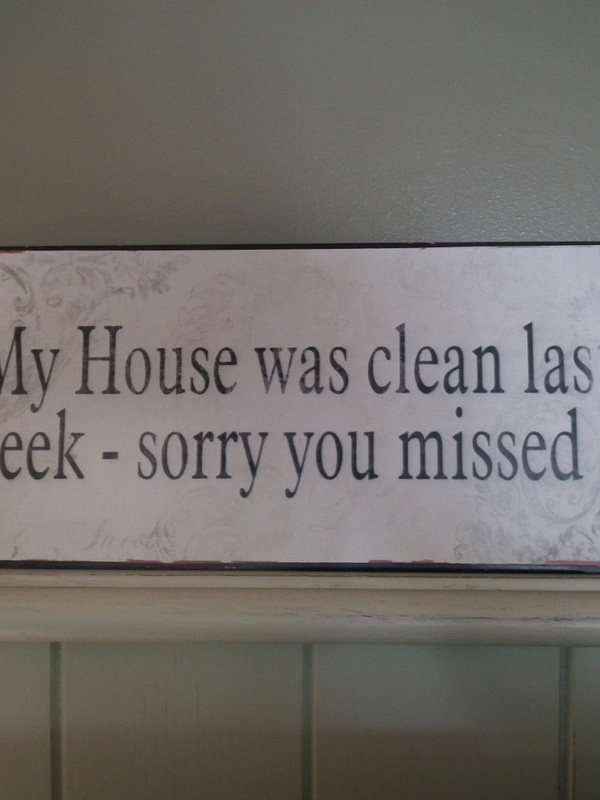 Tekstbord : My house was clean last week - sorry you missed it