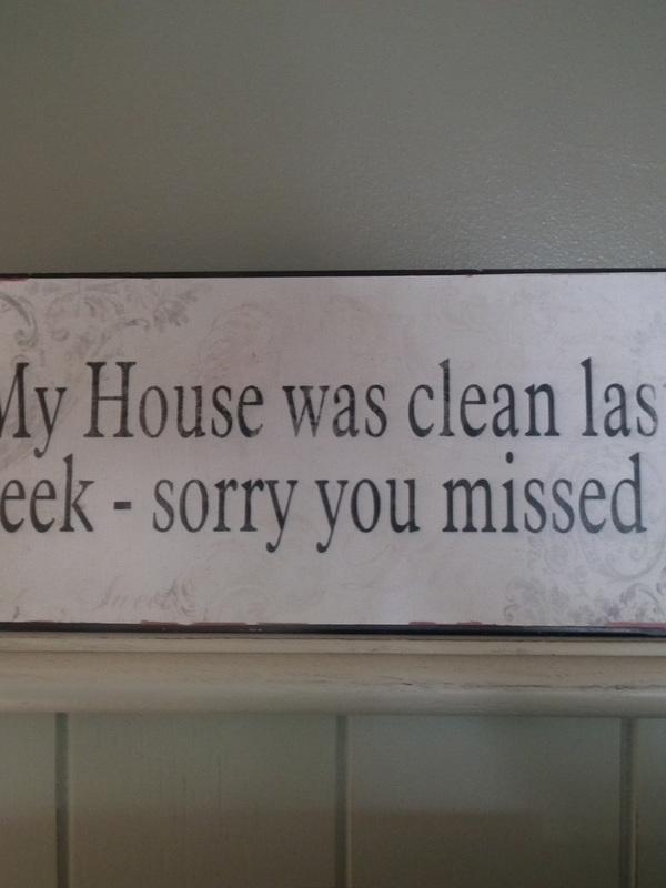 Tekstbord : My house was clean last week - sorry you missed it