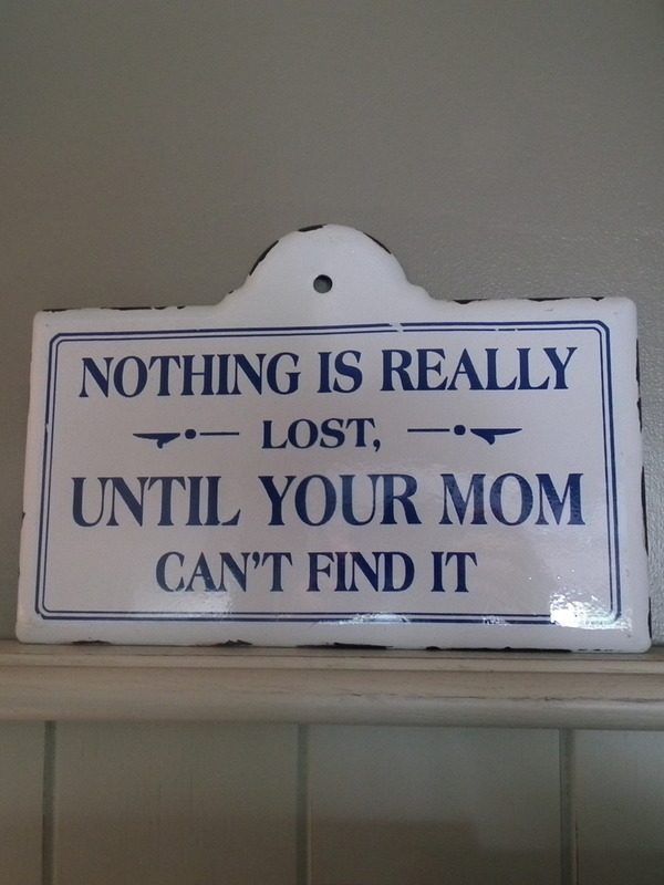 Tekstbord: Nothing is really lost until your mom can't find it