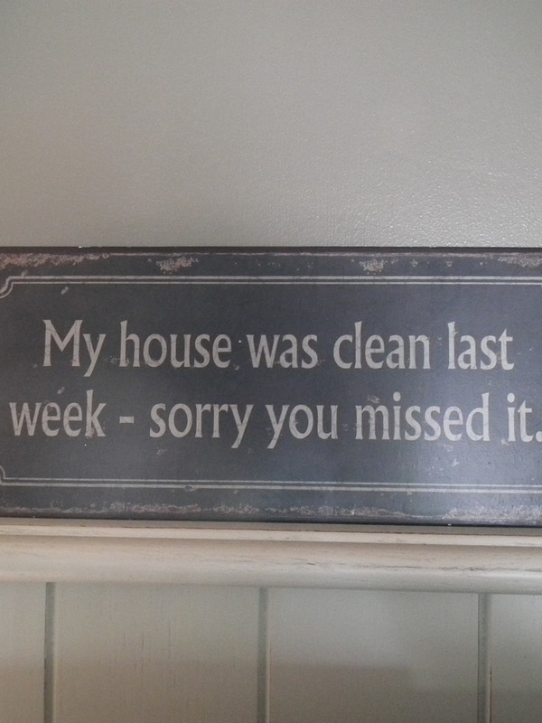 Tekstbord: My house was clean last week - sorry you missed it