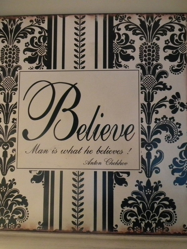 Tekstbord: Believe man is what he believes!